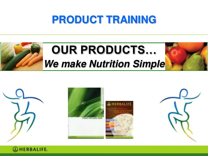 PRODUCT TRAINING OUR PRODUCTS…We make Nutrition Simple