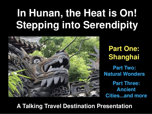 In Hunan, the Heat is On! Stepping into Serendipity A Talking Travel Destination Presentation Part One: Shanghai Part Two:...