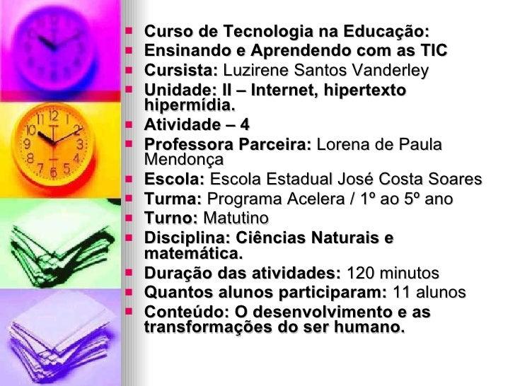 <ul><li>Curso de Tecnologia na Educação: </li></ul><ul><li>Ensinando e Aprendendo com as TIC </li></ul><ul><li>Cursista:  ...