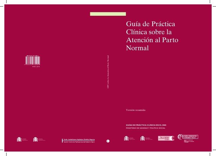 Guía de PrácticaClínica sobre laAtención al PartoNormalVersión resumidaGUÍAS DE PRÁCTICA CLÍNICA EN EL SNSMINISTERIO DE SA...