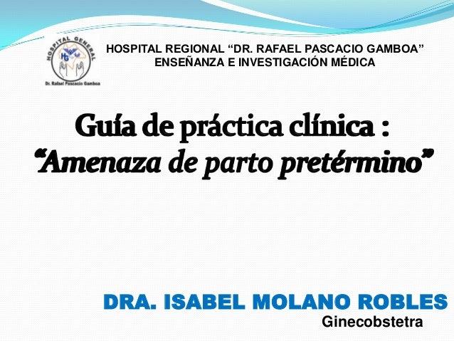 """HOSPITAL REGIONAL """"DR. RAFAEL PASCACIO GAMBOA"""" ENSEÑANZA E INVESTIGACIÓN MÉDICA  DRA. ISABEL MOLANO ROBLES Ginecobstetra"""