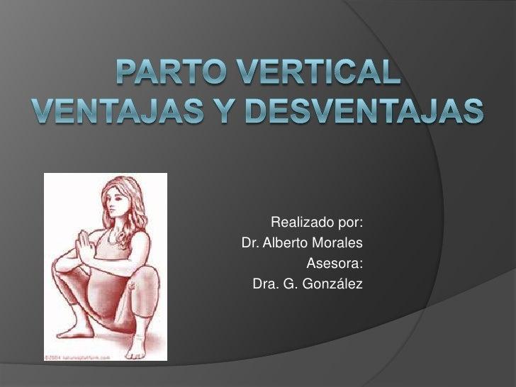 Realizado por:Dr. Alberto Morales           Asesora: Dra. G. González
