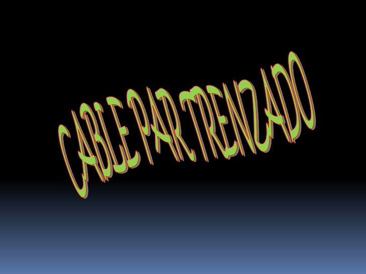 ¿QUE ES UN CABLE PAR            TRENZADO?   Lo que se denomina cable de Par    Trenzado consiste en dos alambres    de co...