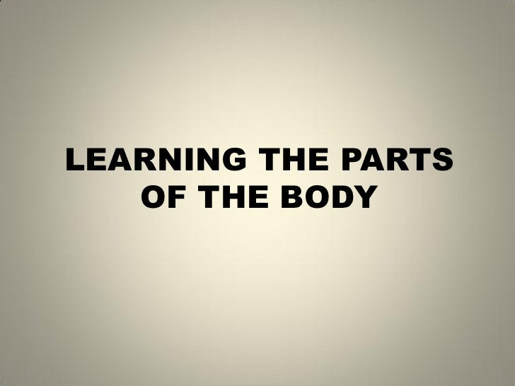LEARNING THE PARTS   OF THE BODY
