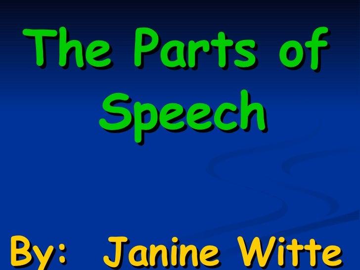 <ul><li>The Parts of Speech </li></ul><ul><li>By:  Janine Witte </li></ul>
