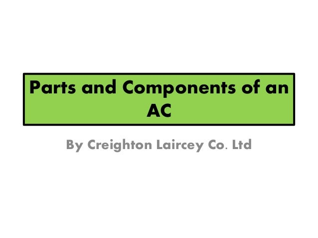 Parts and Components of an AC By Creighton Laircey Co. Ltd