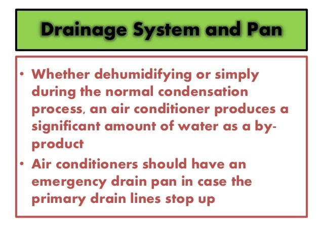 Drainage System and Pan • Whether dehumidifying or simply during the normal condensation process, an air conditioner produ...