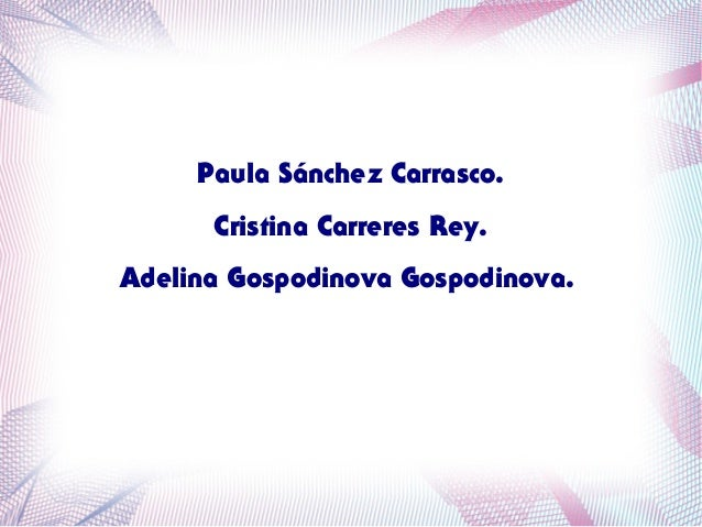 Paula Sánchez Carrasco. Cristina Carreres Rey. Adelina Gospodinova Gospodinova.