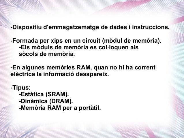 -Dispositiu d'emmagatzematge de dades i instruccions. -Formada per xips en un circuit (mòdul de memòria). -Els mòduls de m...