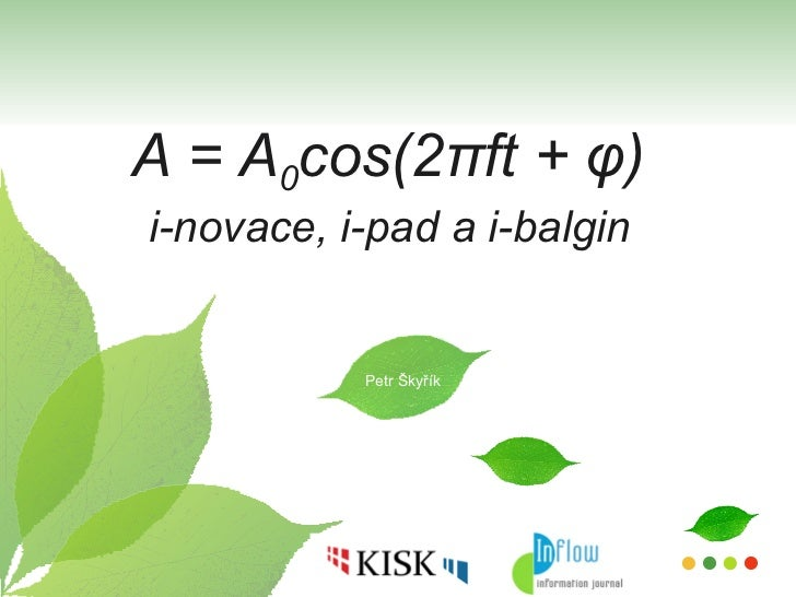 A = A 0 cos(2 π ft +  φ)  i-novace, i-pad a i-balgin Petr Škyřík