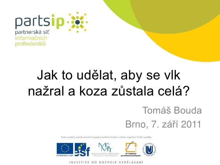 Jak to udělat, aby se vlk nažral a koza zůstala celá?<br />Tomáš Bouda<br />Brno, 7. září 2011<br />