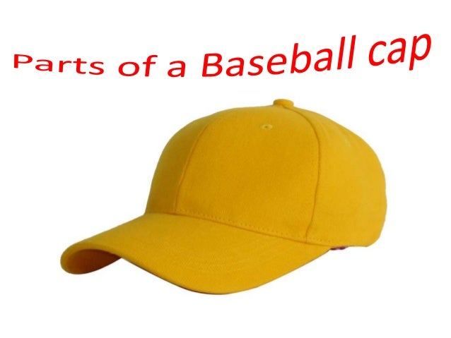 What makes a baseball cap  A baseball cap is made of different parts. f4c59507aa7
