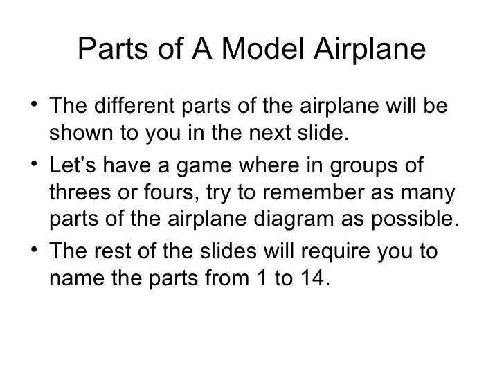Parts of A Model Airplane <ul><li>The different parts of the airplane will be shown to you in the next slide.  </li></ul><...