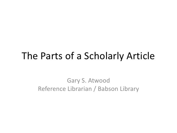 The Parts of a Scholarly Article<br />Gary S. AtwoodReference Librarian / Babson Library<br />