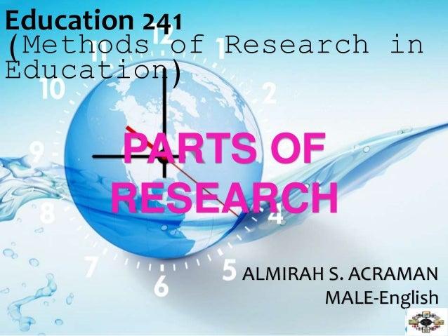 ALMIRAH S. ACRAMAN MALE-English PARTS OF RESEARCH Education 241 (Methods of Research in Education)