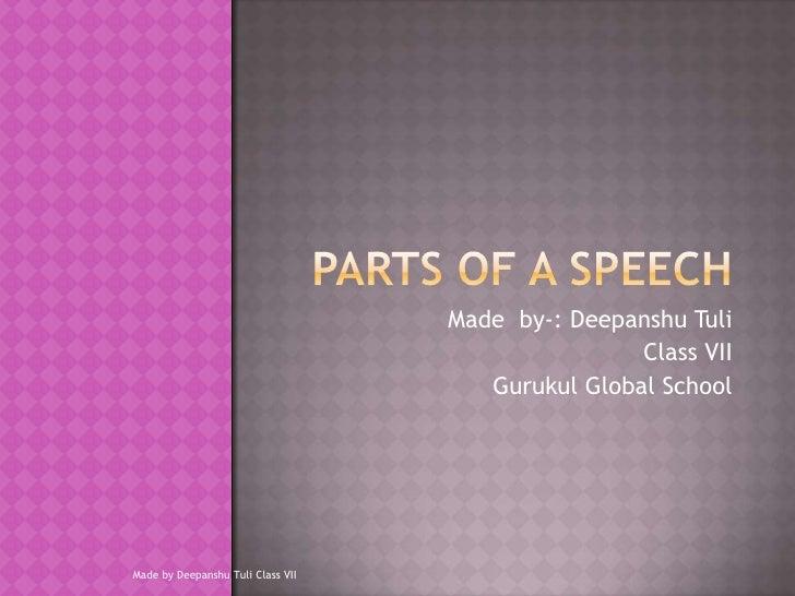 Parts of a speech<br />Made  by-: Deepanshu Tuli <br />Class VII<br />Gurukul Global School<br />Made by Deepanshu Tuli Cl...