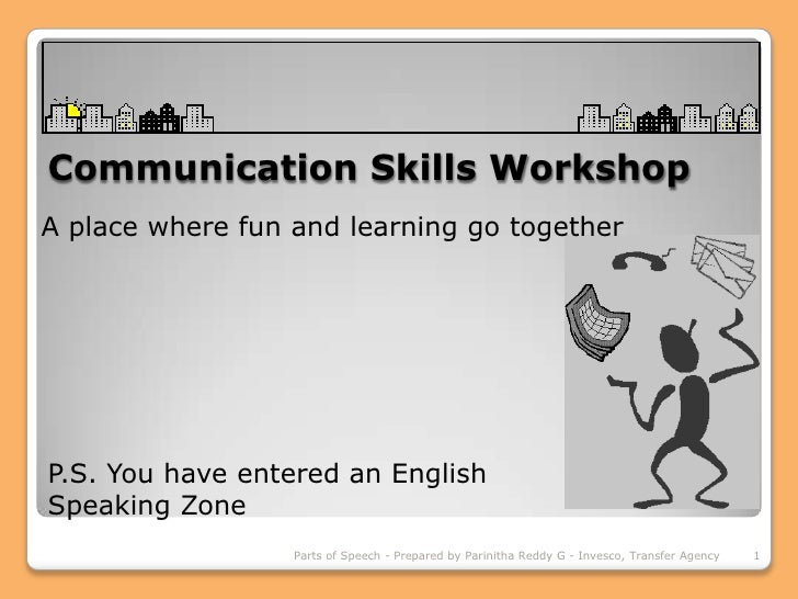 Communication Skills Workshop<br />A place where fun and learning go together<br />P.S. You have entered an English<br />S...