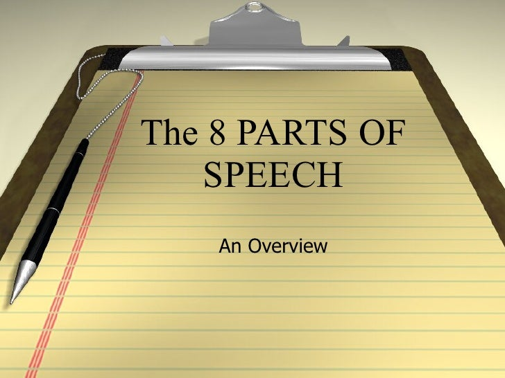 The 8 PARTS OF SPEECH An Overview