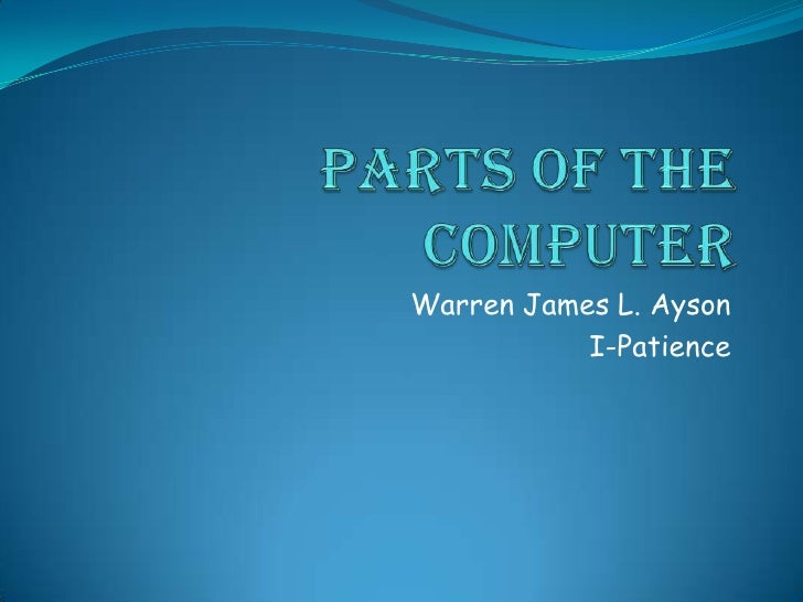 Parts of the computer<br />Warren James L. Ayson<br />I-Patience<br />