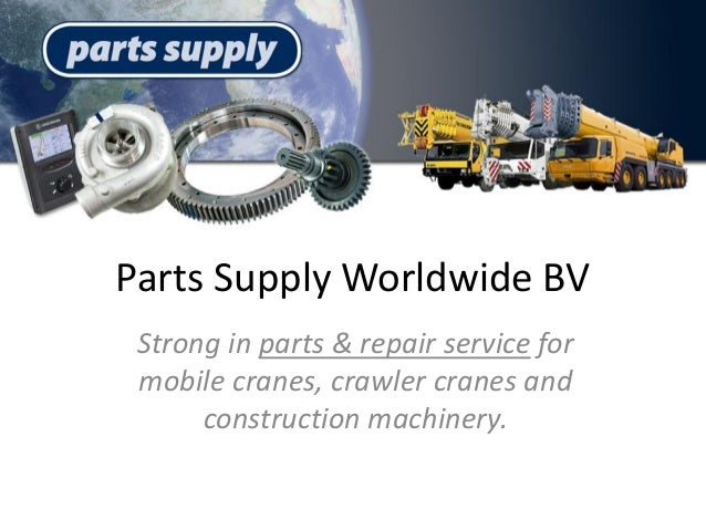 Parts Supply Worldwide BV Strong in parts & repair service for mobile cranes, crawler cranes and construction machinery.