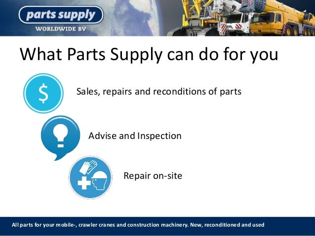What Parts Supply can do for you All parts for your mobile-, crawler cranes and construction machinery. New, reconditioned...