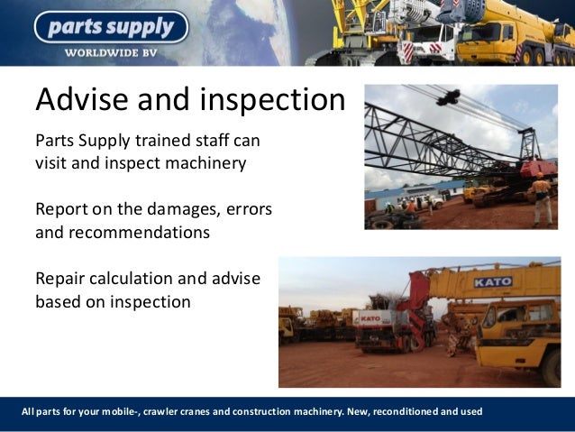 Advise and inspection All parts for your mobile-, crawler cranes and construction machinery. New, reconditioned and used P...