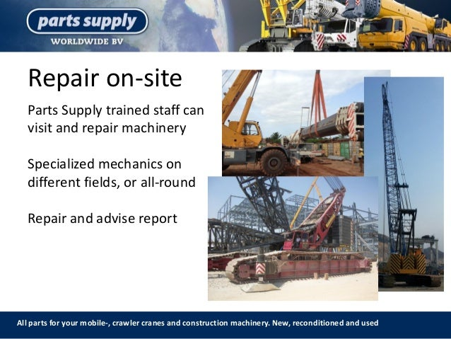 Repair on-site All parts for your mobile-, crawler cranes and construction machinery. New, reconditioned and used Parts Su...