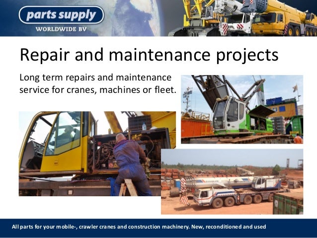 Repair and maintenance projects All parts for your mobile-, crawler cranes and construction machinery. New, reconditioned ...