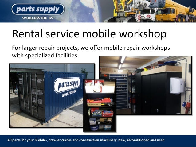 Rental service mobile workshop All parts for your mobile-, crawler cranes and construction machinery. New, reconditioned a...