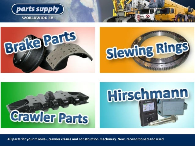 All parts for your mobile-, crawler cranes and construction machinery. New, reconditioned and used
