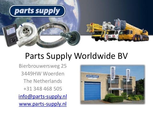Parts Supply Worldwide BV Bierbrouwersweg 25 3449HW Woerden The Netherlands +31 348 468 505 info@parts-supply.nl www.parts...