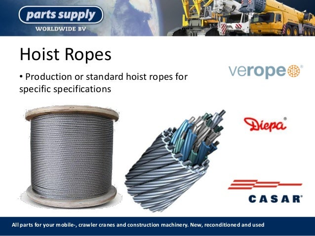 Hoist Ropes All parts for your mobile-, crawler cranes and construction machinery. New, reconditioned and used • Productio...