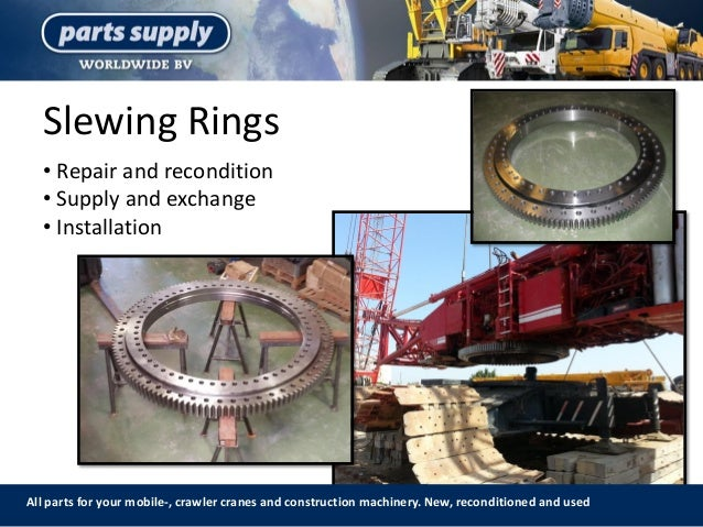 Slewing Rings All parts for your mobile-, crawler cranes and construction machinery. New, reconditioned and used • Repair ...