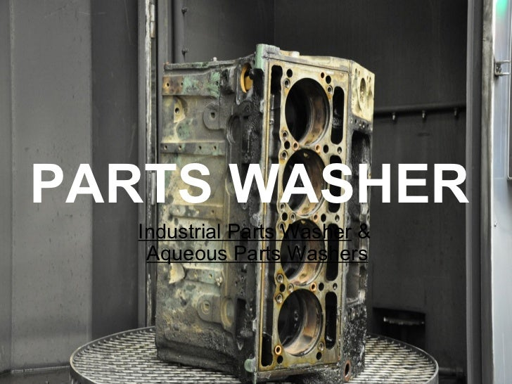 PARTS WASHER Industrial Parts Washer & Aqueous Parts Washers