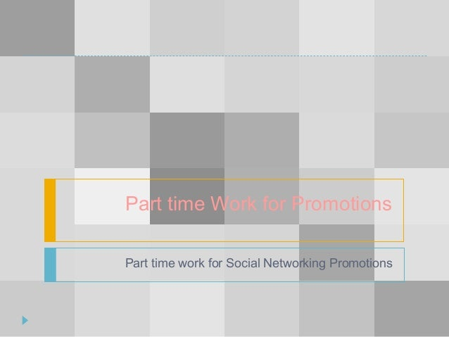 Part time Work for PromotionsPart time work for Social Networking Promotions