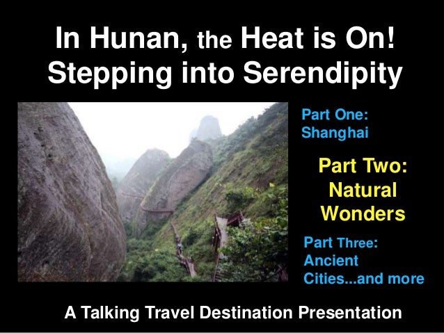 In Hunan, the Heat is On! Stepping into Serendipity A Talking Travel Destination Presentation Part Two: Natural Wonders Pa...