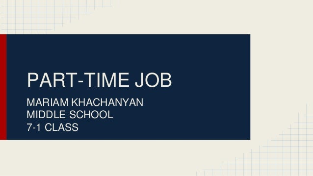 PART-TIME JOB  MARIAM KHACHANYAN  MIDDLE SCHOOL  7-1 CLASS