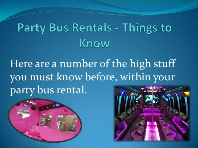 Here are a number of the high stuff you must know before, within your party bus rental.
