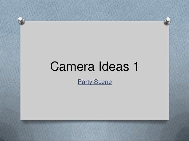 Camera Ideas 1 Party Scene