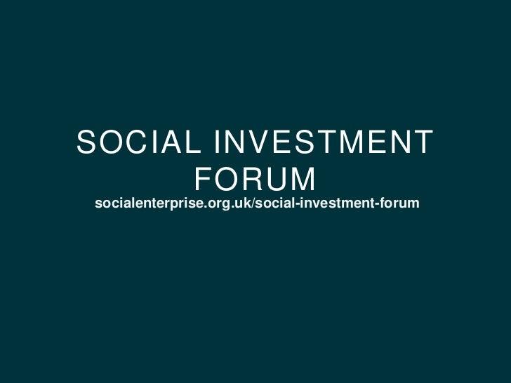 SOCIAL INVESTMENT      FORUMsocialenterprise.org.uk/social-investment-forum
