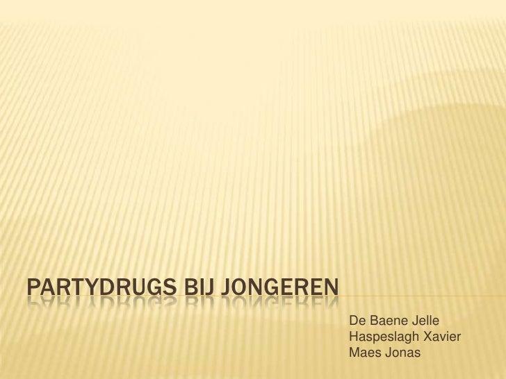 Partydrugs bij jongeren<br />De Baene Jelle<br />HaspeslaghXavier<br />Maes Jonas<br />