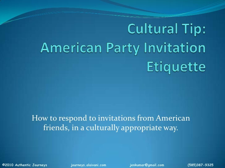 Cultural Tip:American Party Invitation Etiquette<br />How to respond to invitations from American friends, in a culturally...