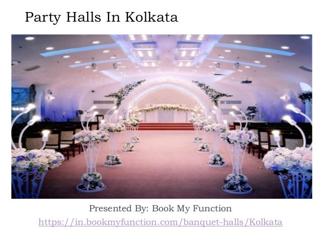 Party Halls In Kolkata Presented By: Book My Function https://in.bookmyfunction.com/banquet-halls/Kolkata