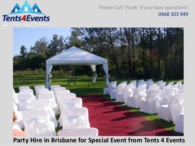 Please Call u0027Franku0027 if you have questions! 0468 303 949 Party Hire in ... & party-hire-in-brisbane-for-special-event-from-tents -4-events-1-638.jpg?cbu003d1482729521