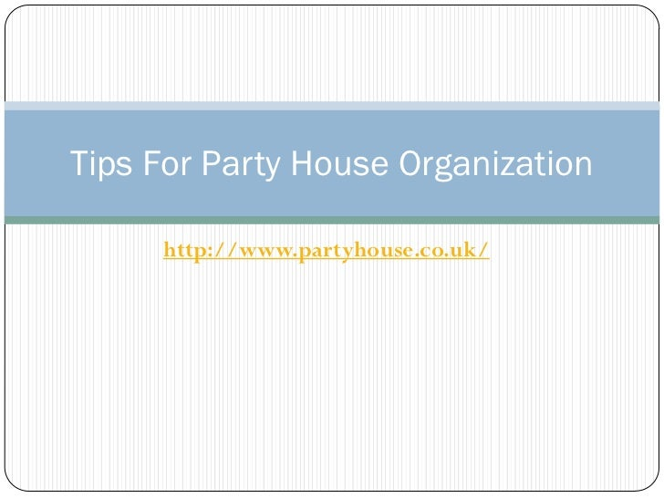 Tips For Party House Organization     http://www.partyhouse.co.uk/