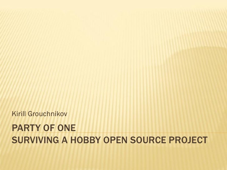 Kirill Grouchnikov PARTY OF ONE SURVIVING A HOBBY OPEN SOURCE PROJECT