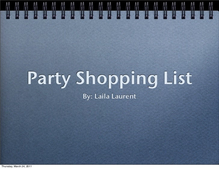 Party Shopping List                           By: Laila LaurentThursday, March 24, 2011
