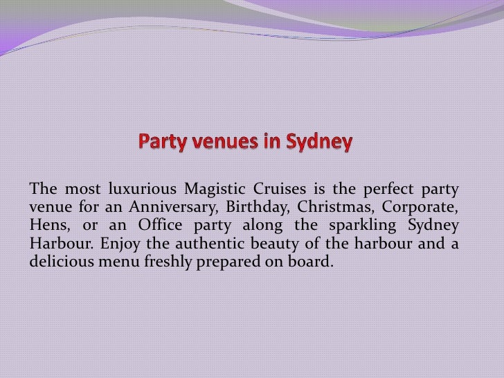 Party venues in Sydney<br />The most luxurious Magistic Cruises is the perfect party venue for an Anniversary, Birthday, C...