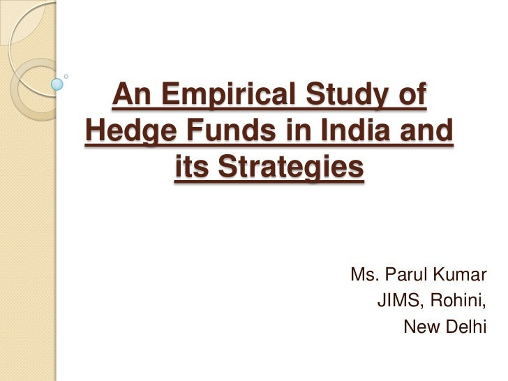 An Empirical Study ofHedge Funds in India and     its Strategies                 Ms. Parul Kumar                    JIMS, ...