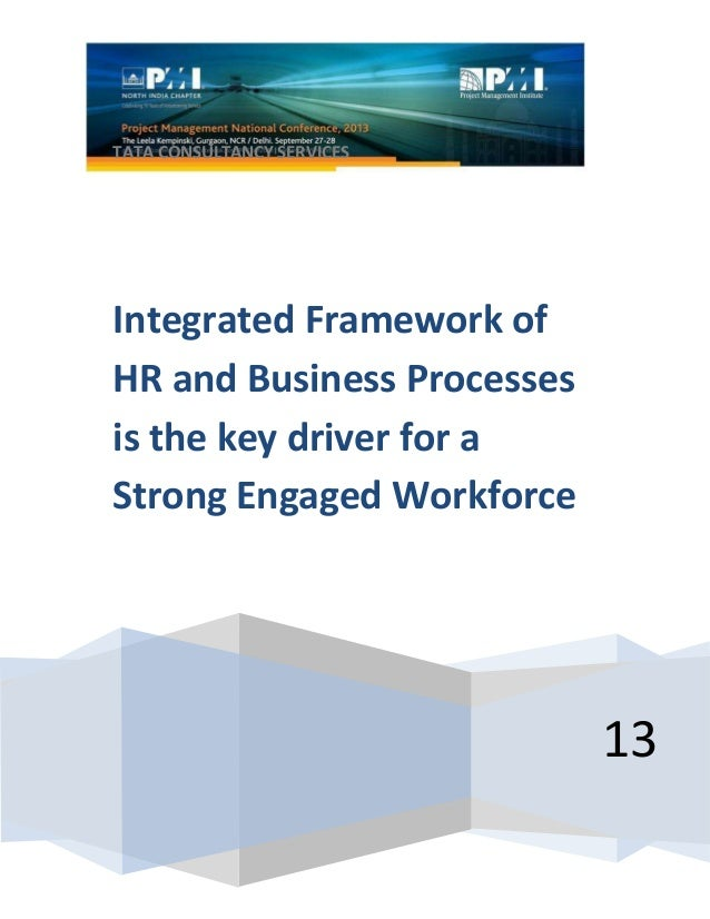 TATA CONSULTANCY SERVICES 13 Integrated Framework of HR and Business Processes is the key driver for a Strong Engaged Work...